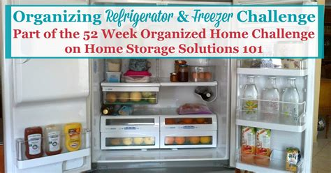 home storage solutions 101 organizing refrigerator and freezer challenge step by step instructions