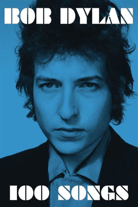 bob dylan biography song list 100 songs book by bob dylan official publisher page