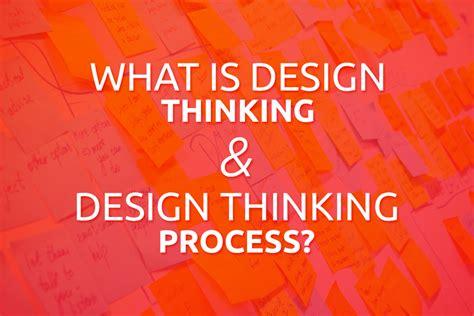 design thinking understanding how designers think and work what is design thinking and design thinking process