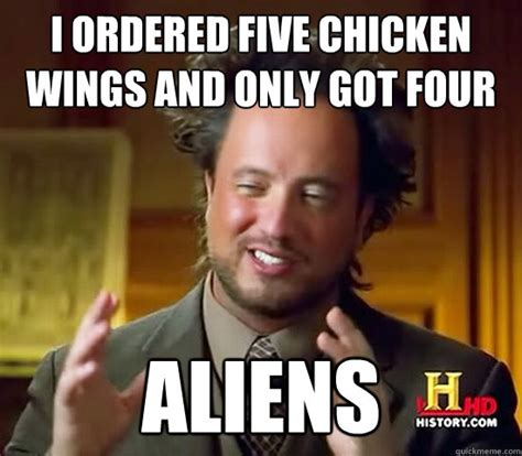 Chicken Wing Meme - i ordered five chicken wings and only got four aliens