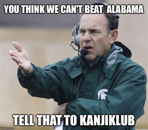 Alabama Memes - michigan state imgflip
