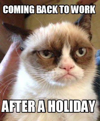 Back To Work Meme - meme maker coming back to work after a holiday meme