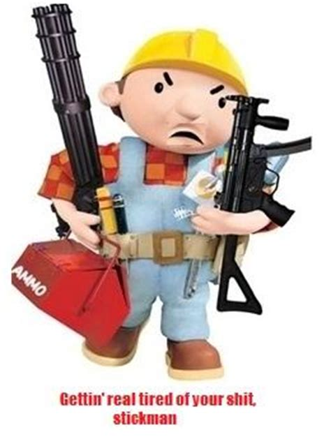 Builder Meme - bob doesn t need this crap this is bob know your meme