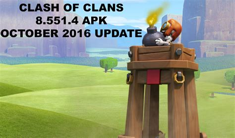 clash of the clans apk clash of clans 8 551 4 apk android october 2016 version