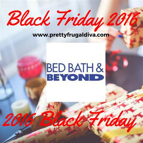 bed bath and beyond black friday hours 2016 bed bath beyond black friday ad pretty frugal diva