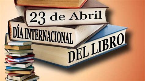 libro el da que espaa 191 por qu 233 se celebra el d 237 a del libro el 23 de abril redem