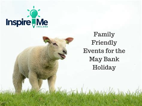 when is the may bank family friendly events for the may bank weekend
