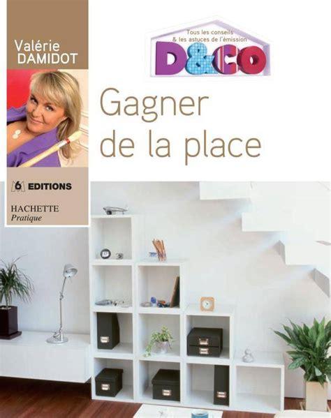 D Co Valerie Damidot Astuces by Livre Gagner De La Place Tous Les Conseils Et Astuces De