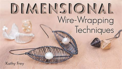 how to make jewelry with wire wrapping techniques dimensional wire wrapping techniques jo