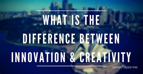 creativity and innovation what is the difference between innovation and creativity