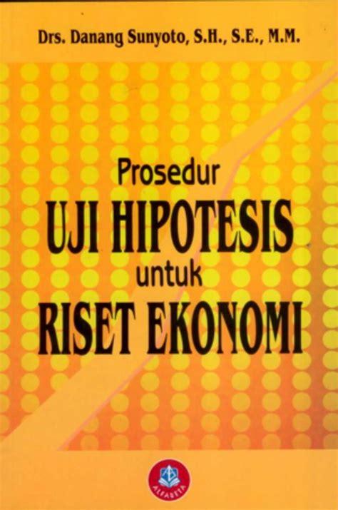 Buku Prosedur Uji Hipotesis Untuk Riset Ekonomi 1 Buku Prosedur Uji Hipotesis Untuk Riset Ekonomi Penerbit