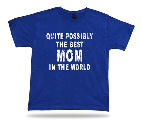 T Shirt Best In The World quite possibly the best in the world t shirt no1 gift birhday present ebay
