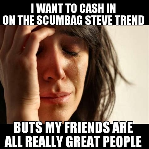 Pornstar Meme - scumbag steve not for me meme guy
