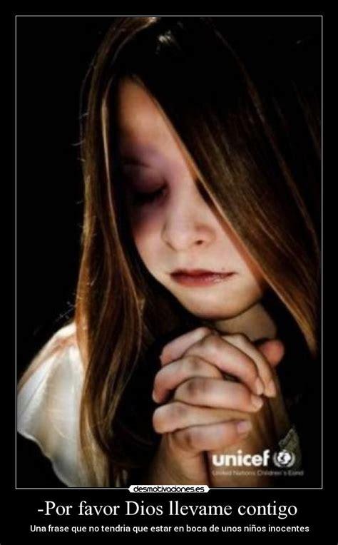Imagenes De Dios Llevame Contigo | por favor dios llevame contigo desmotivaciones