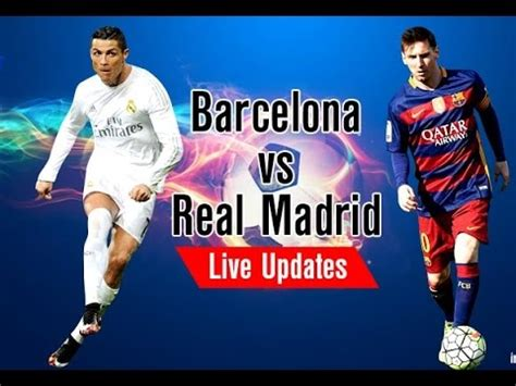 barcelona real madrid live barcelona vs real madrid live stream i spanish primera