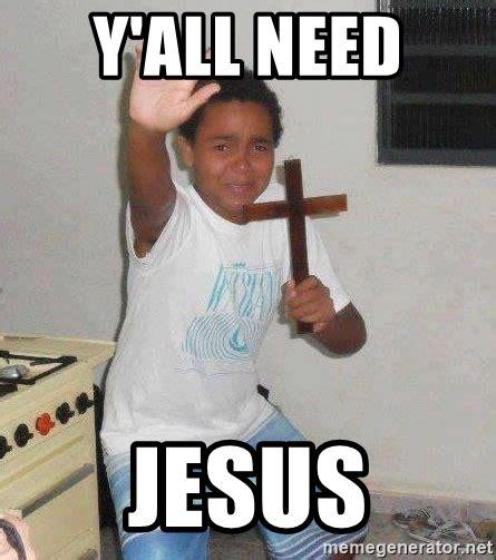 Need Jesus Meme - need jesus meme 28 images home memes com need jesus meme 28 images putin you need jesus in