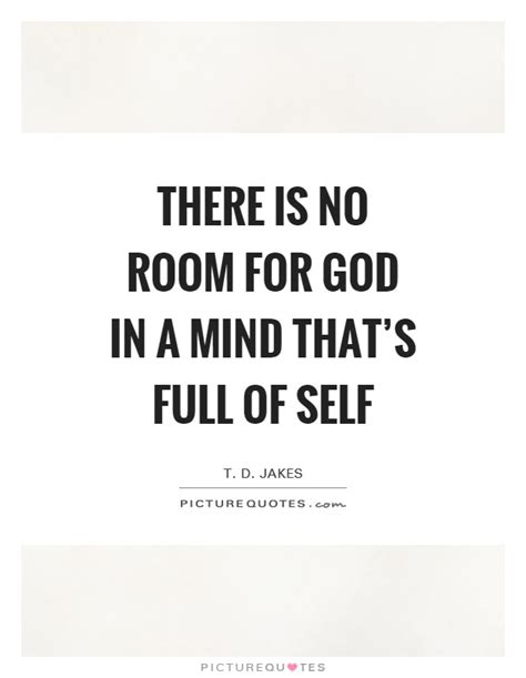 god is in the room lyrics there is no room for god in a mind that s of self picture quotes