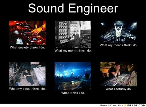 Sound Engineer Meme - sound engineer meme generator what i do
