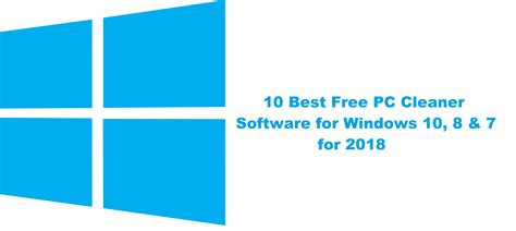 free software for windows 7 10 best free pc cleaner software for windows 2018
