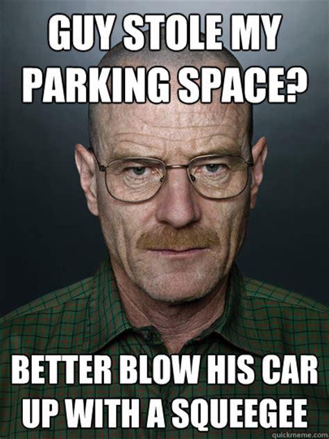 Walter White Meme - parking spot meme memes