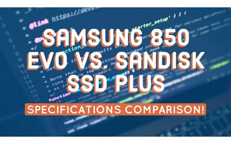 samsung  evo  sandisk ssd  specifications comparison