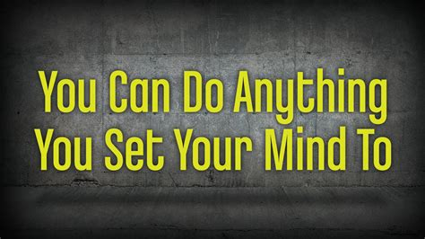 You Can You Will you can do anything you set your mind to