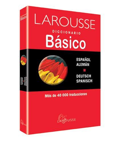 diccionarios escolares de espanol 8467541288 diccionario b 225 sico espa 241 ol alem 225 n deutsch spanisch ediciones larousse