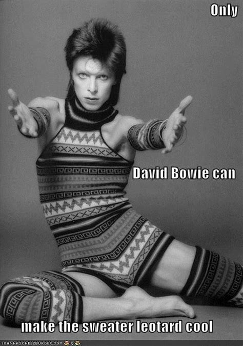 David Bowie Meme - only david bowie can make the sweater leotard cool music