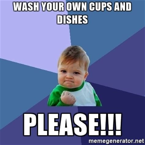 Washing Dishes Meme - wash your own cups and dishes please success kid