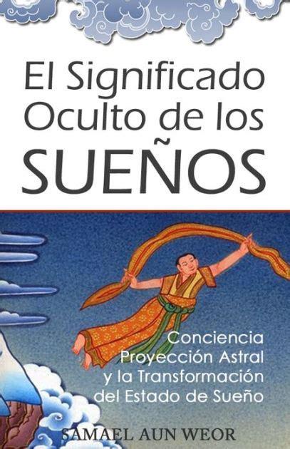 libro de sueos 8490321957 el significado oculto de los suenos by samael aun weor