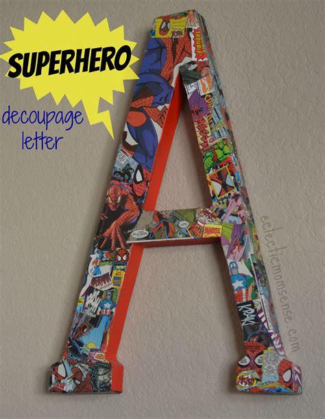 Decoupage Letter Ideas - comic book decoupage letter eclectic momsense