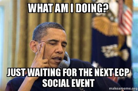 Waiting By The Phone Meme - what am i doing just waiting for the next ecp social