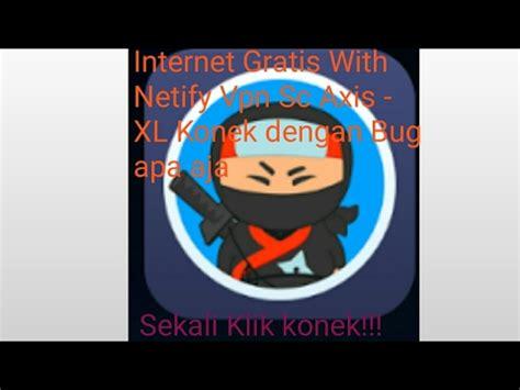 bug axis hitz internet gratis netify vpn sc axis hitz xl pasti konek