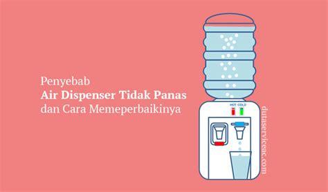 Dispenser Yg Bisa Dingin penyebab air dispenser tidak panas dan cara memperbaikinya