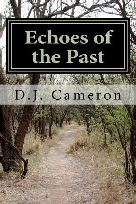 past echoes books echoes of the past by d j cameron reviews discussion
