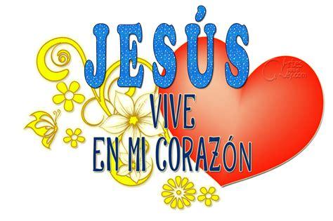 imagenes de dios vive en mi corazon artes para el rey jes 250 s vive en mi coraz 243 n