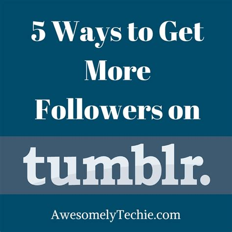 7 Ways To Get More Followers On by 5 Ways To Get More Followers On Awesomely Techie