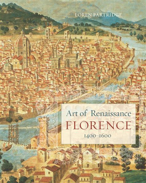a new history of italian renaissance books of renaissance florence 1400 1600 loren partridge