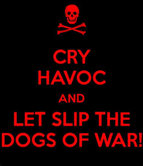 let the dogs of war cry havoc and let slip the dogs of war poster walter keep calm o matic