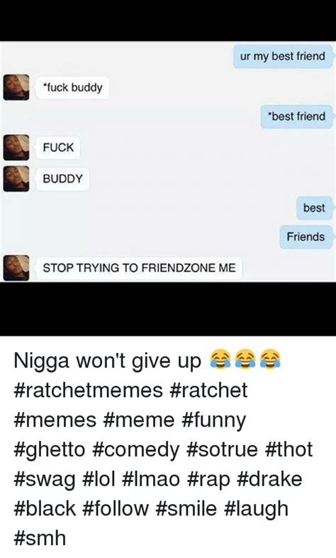 Fuck Buddy Meme - 25 best memes about drake friends lmao memes and thot
