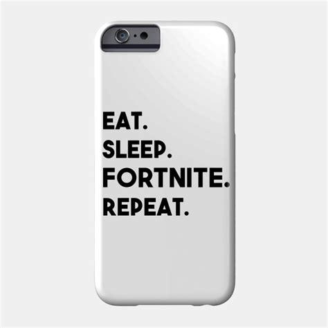 fortnite phone eat sleep fortnite repeat black text fortnite phone