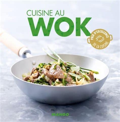 cuisine au wok recettes la cuisine au wok simple et rapide