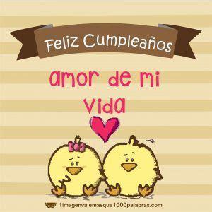 imagenes happy birthday amor feliz cumplea 241 os amor de mi vida feliz cumplea 241 os mi