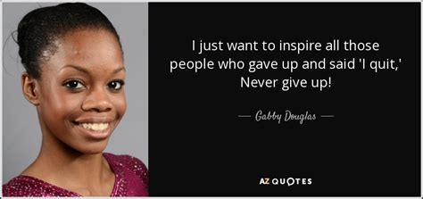 Gabby Douglas quote: I just want to inspire all those ...