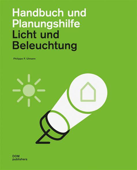 licht und beleuchtung handbuch licht und beleuchtung tec21 espazium ch