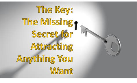 the key the missing secret for attracting anything you want the key the missing secret for attracting anything you