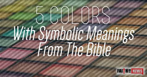 meaning of colors in the bible 5 colors with symbolic meanings from the bible faith in