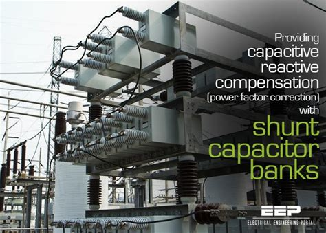 what is a shunt capacitor bank providing capacitive reactive compensation with shunt capacitor banks eep