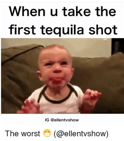 Meme Shot - when u take the first tequila shot ig the worst meme