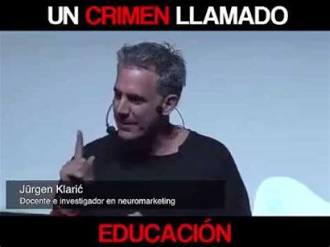 jurgen klaric educacion un crimen llamado educaci 211 n j 252 rgen klaric 2017 youtube